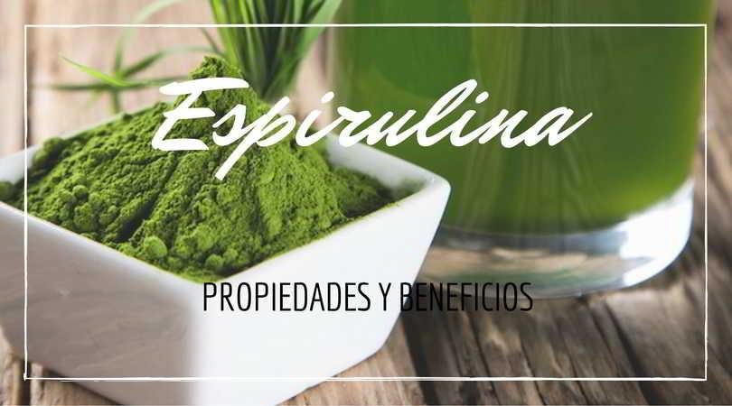 Espirulina El Alga Poderosa Propiedades Y Beneficios
